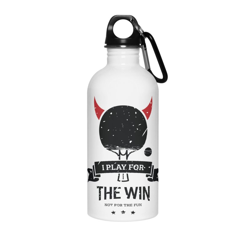 I Play for The Win, Not for The Fun Accessories Water Bottle by PingSunday's Table Tennis Merchandise.