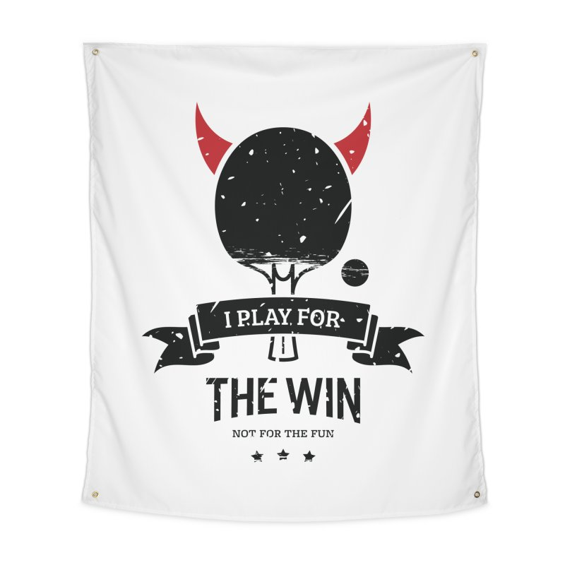 I Play for The Win, Not for The Fun Home Tapestry by PingSunday's Table Tennis Merchandise.