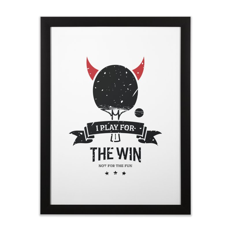I Play for The Win, Not for The Fun Home Framed Fine Art Print by PingSunday's Table Tennis Merchandise.
