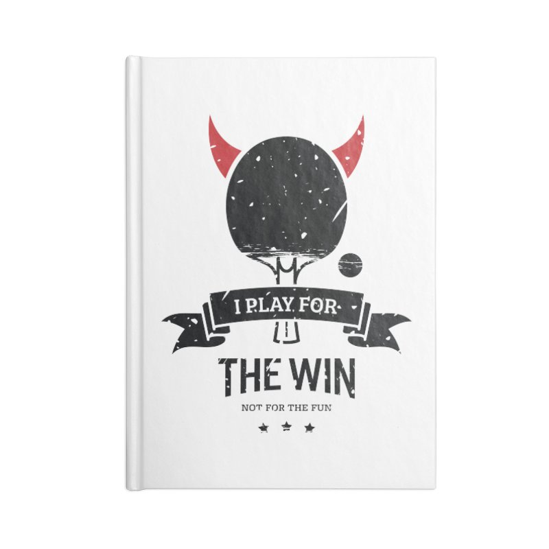 I Play for The Win, Not for The Fun Accessories Lined Journal Notebook by PingSunday's Table Tennis Merchandise.
