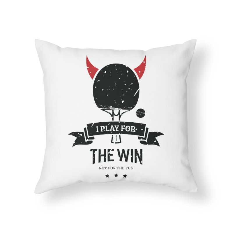 I Play for The Win, Not for The Fun Home Throw Pillow by PingSunday's Table Tennis Merchandise.
