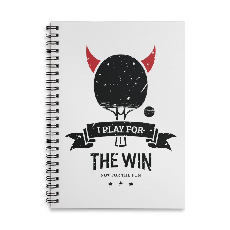 I Play for The Win, Not for The Fun Accessories Lined Spiral Notebook by PingSunday's Table Tennis Merchandise.