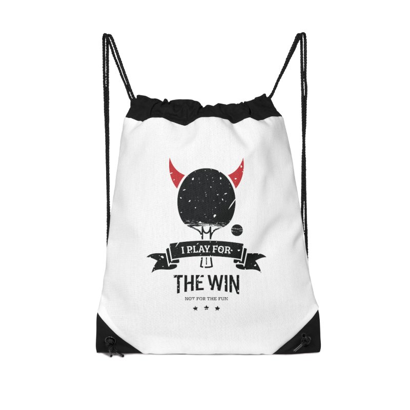I Play for The Win, Not for The Fun Accessories Drawstring Bag Bag by PingSunday's Table Tennis Merchandise.