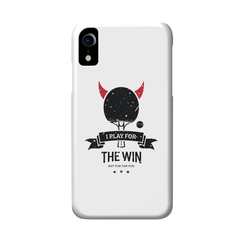 I Play for The Win, Not for The Fun Accessories Phone Case by PingSunday's Table Tennis Merchandise.