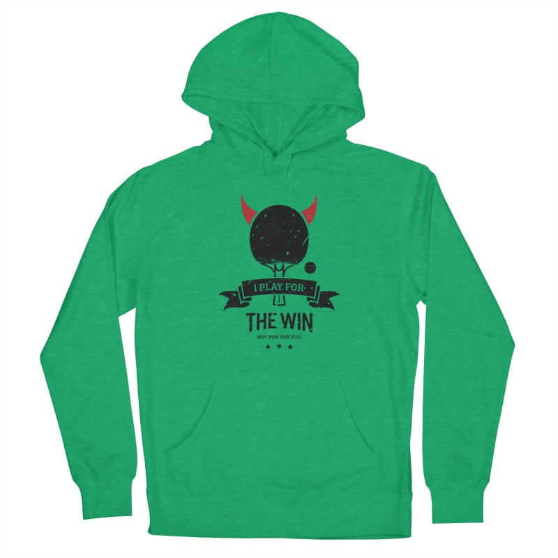 I Play for The Win, Not for The Fun Men's Pullover Hoody by PingSunday's Table Tennis Merchandise.