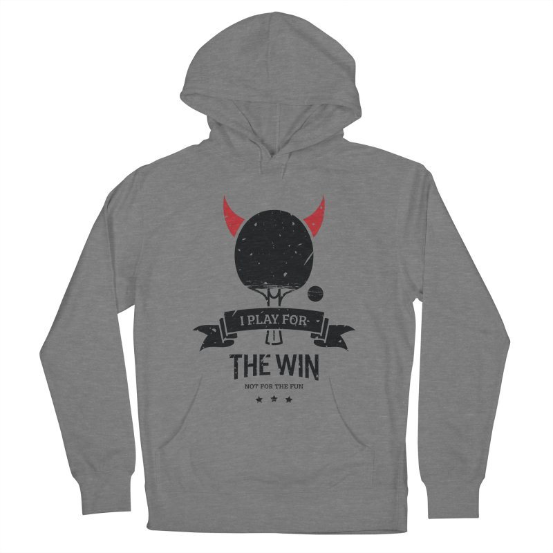 I Play for The Win, Not for The Fun Women's French Terry Pullover Hoody by PingSunday's Table Tennis Merchandise.