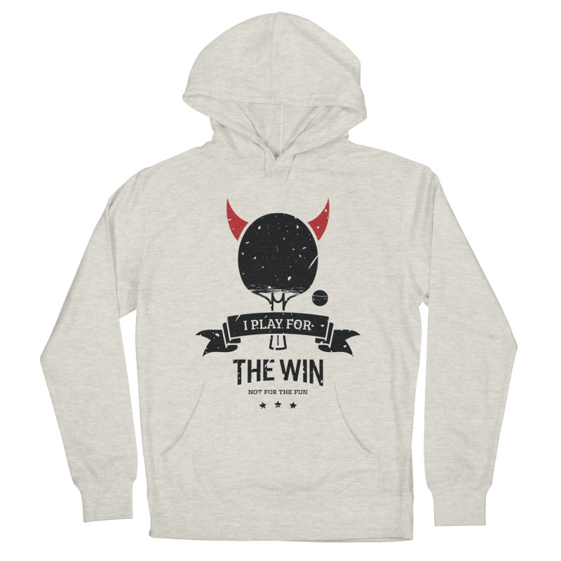I Play for The Win, Not for The Fun Men's French Terry Pullover Hoody by PingSunday's Table Tennis Merchandise.