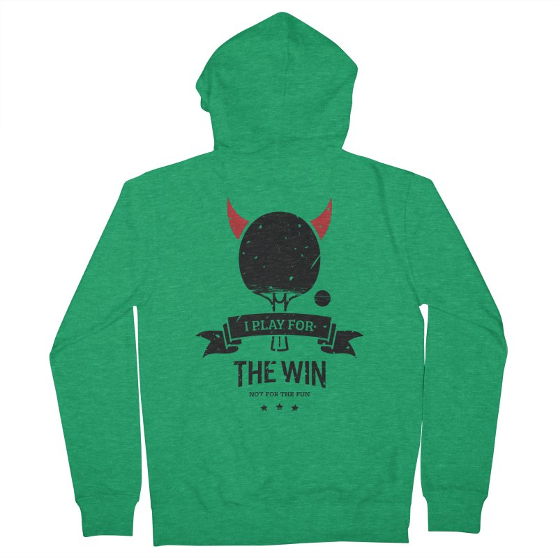 I Play for The Win, Not for The Fun Men's Zip-Up Hoody by PingSunday's Table Tennis Merchandise.