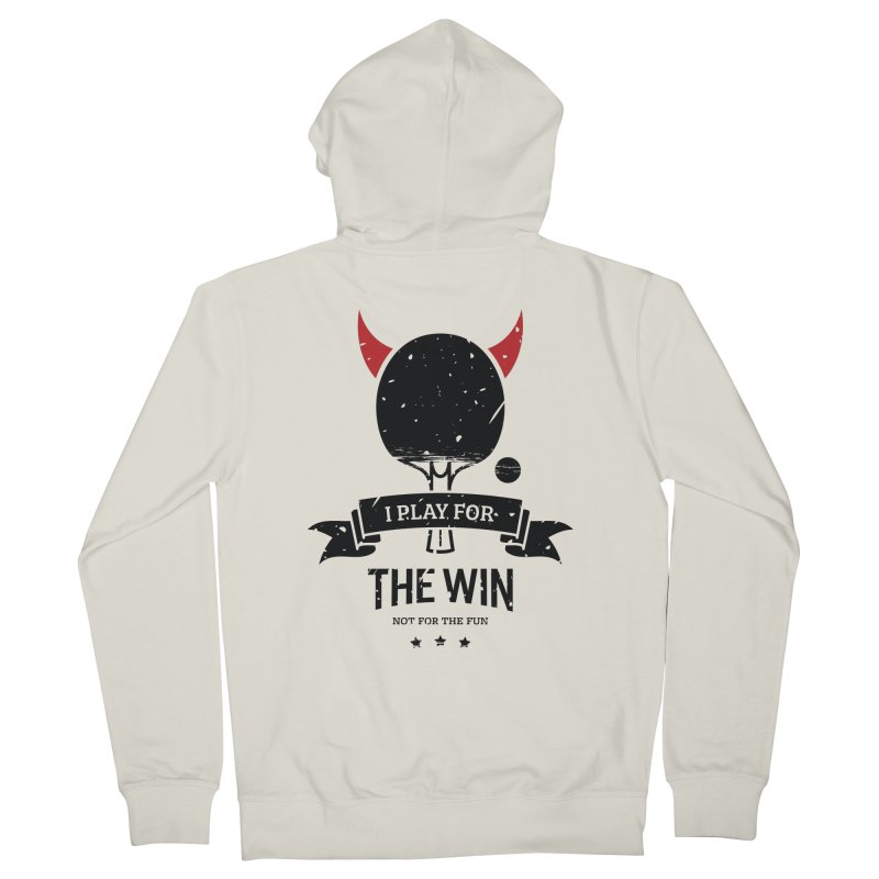 I Play for The Win, Not for The Fun Men's French Terry Zip-Up Hoody by PingSunday's Table Tennis Merchandise.