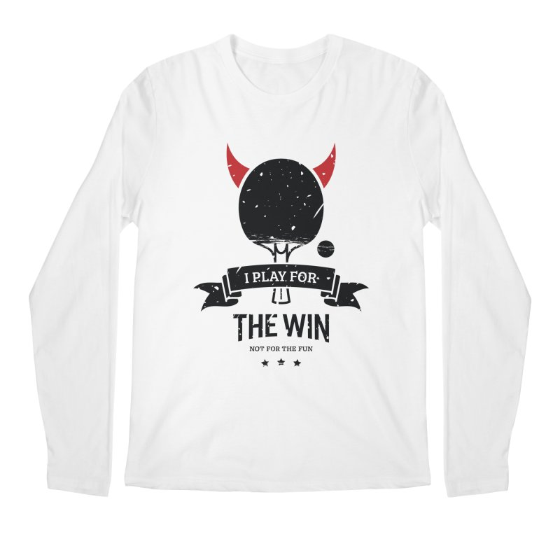 I Play for The Win, Not for The Fun Men's Regular Longsleeve T-Shirt by PingSunday's Table Tennis Merchandise.