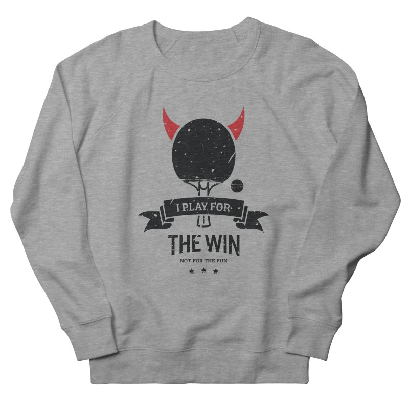 I Play for The Win, Not for The Fun Men's French Terry Sweatshirt by PingSunday's Table Tennis Merchandise.