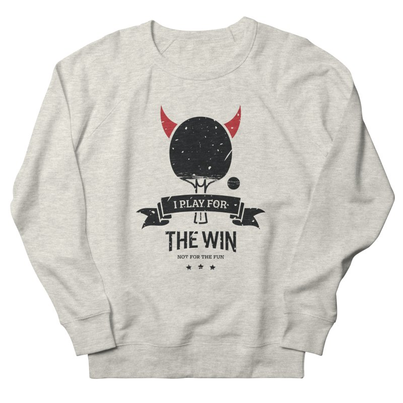 I Play for The Win, Not for The Fun Men's Sweatshirt by PingSunday's Table Tennis Merchandise.