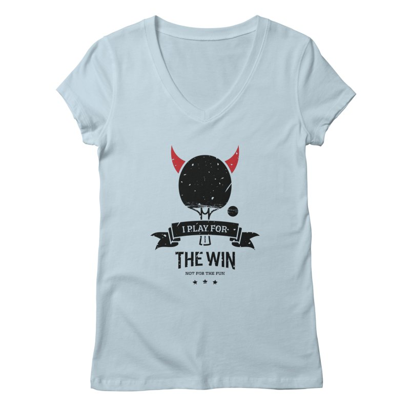 I Play for The Win, Not for The Fun Women's V-Neck by PingSunday's Table Tennis Merchandise.