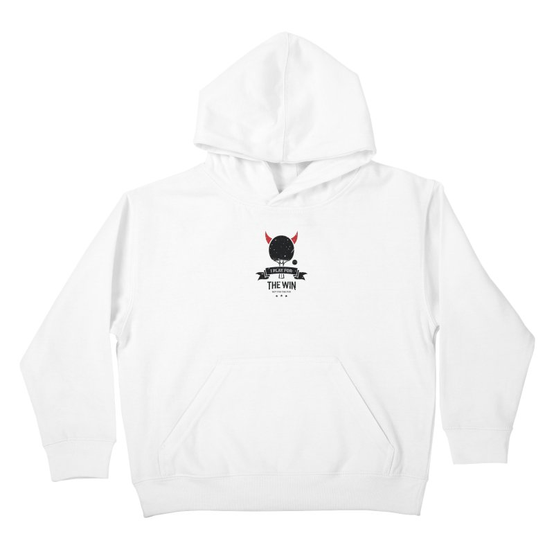 I Play for The Win, Not for The Fun Kids Pullover Hoody by PingSunday's Table Tennis Merchandise.