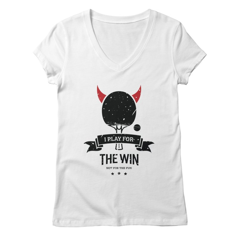 I Play for The Win, Not for The Fun Women's Regular V-Neck by PingSunday's Table Tennis Merchandise.