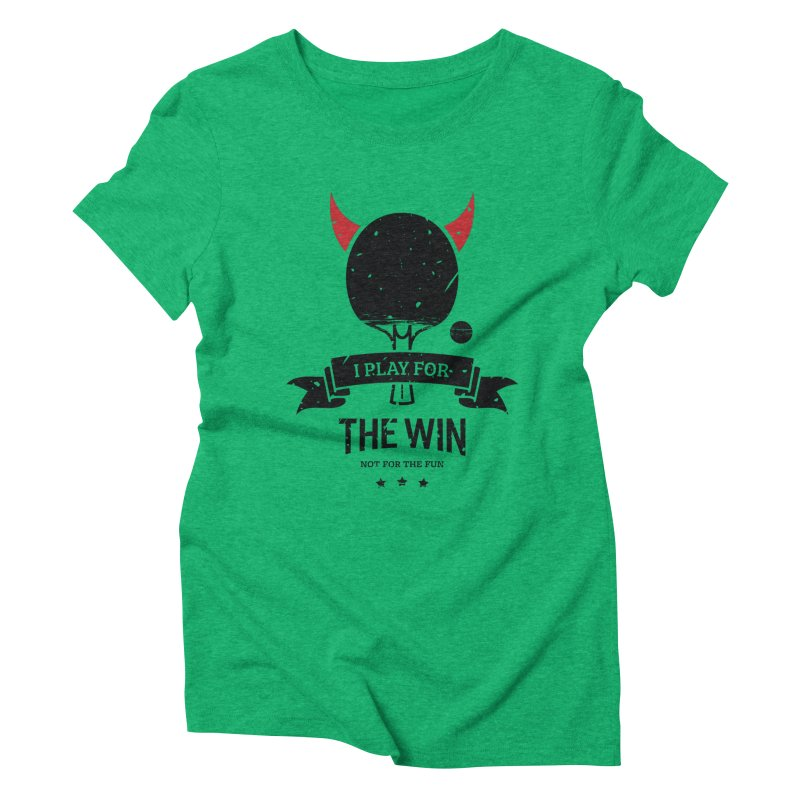 I Play for The Win, Not for The Fun Women's Triblend T-Shirt by PingSunday's Table Tennis Merchandise.