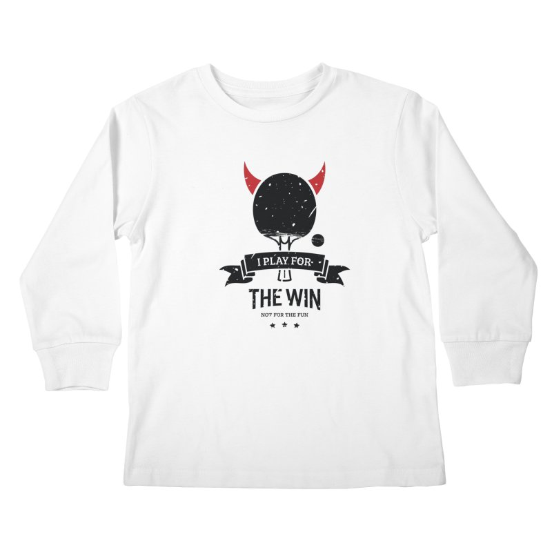I Play for The Win, Not for The Fun Kids Longsleeve T-Shirt by PingSunday's Table Tennis Merchandise.
