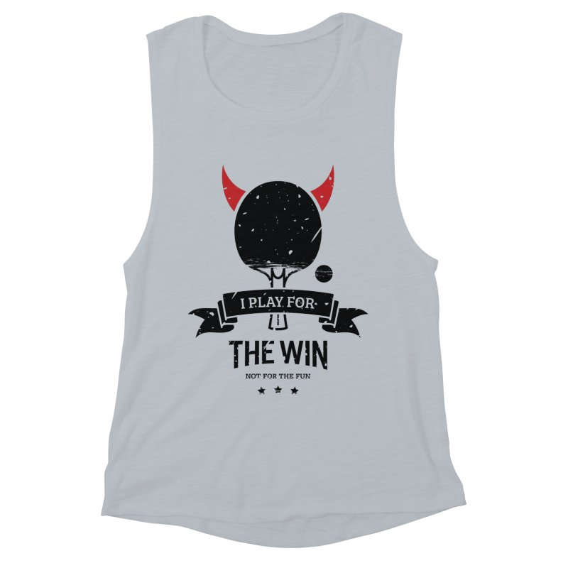 I Play for The Win, Not for The Fun Women's Muscle Tank by PingSunday's Table Tennis Merchandise.