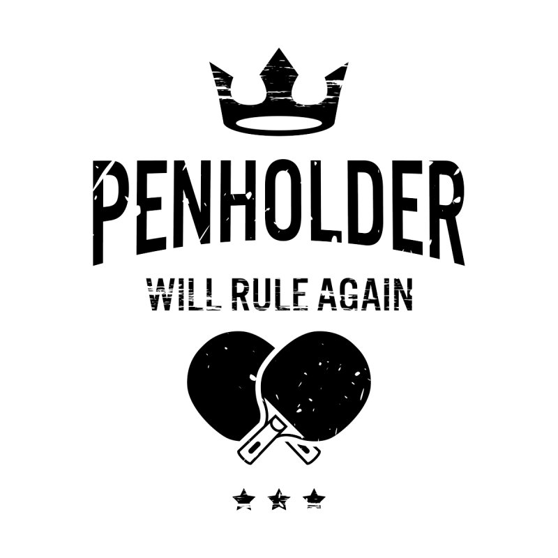 Penholder Will Rule Again Men's Pullover Hoody by PingSunday's Table Tennis Merchandise.