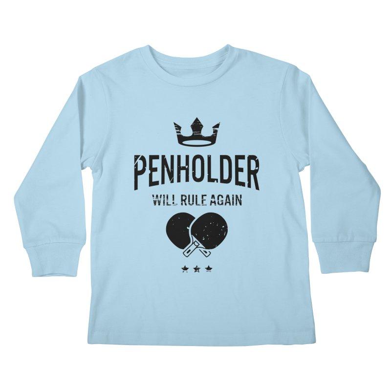 Penholder Will Rule Again Kids Longsleeve T-Shirt by PingSunday's Table Tennis Merchandise.