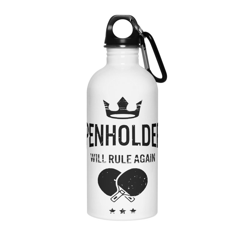 Penholder Will Rule Again Accessories Water Bottle by PingSunday's Table Tennis Merchandise.