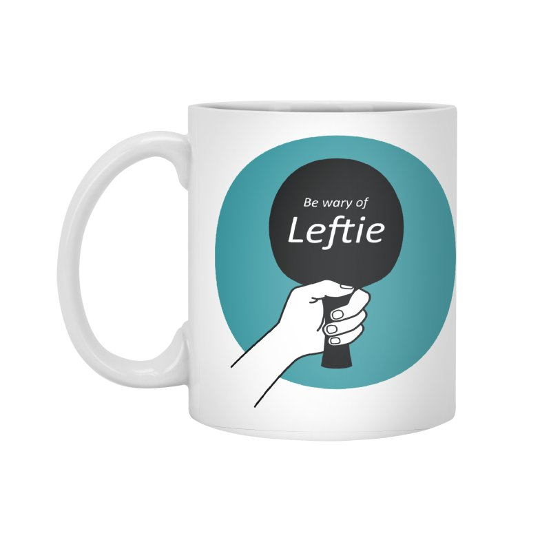 Be Wary of Leftie Accessories Standard Mug by PingSunday's Table Tennis Merchandise.