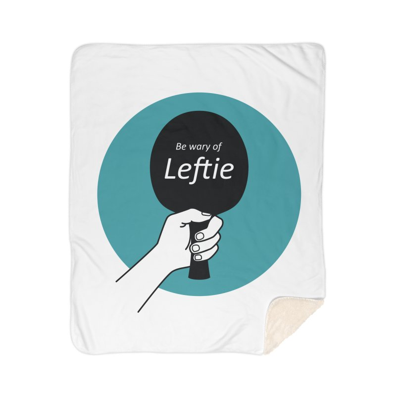Be Wary of Leftie Home Blanket by PingSunday's Table Tennis Merchandise.