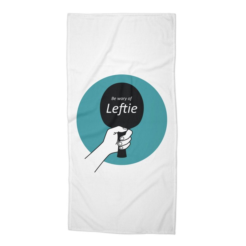 Be Wary of Leftie Accessories Beach Towel by PingSunday's Table Tennis Merchandise.