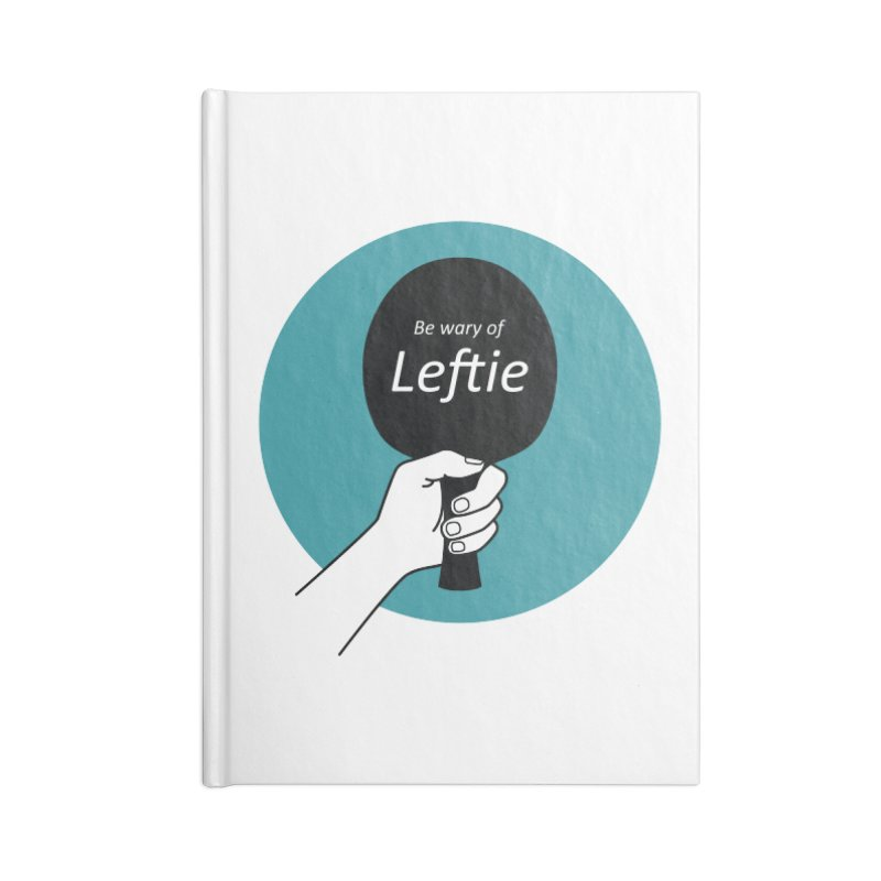 Be Wary of Leftie Accessories Notebook by PingSunday's Table Tennis Merchandise.