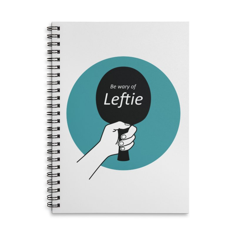 Be Wary of Leftie Accessories Lined Spiral Notebook by PingSunday's Table Tennis Merchandise.