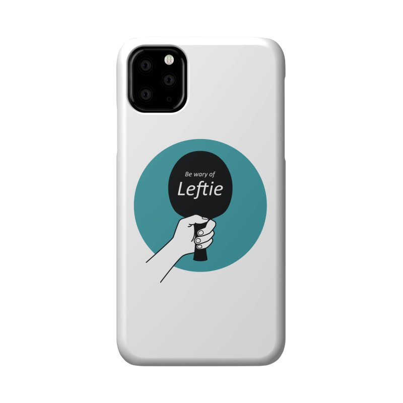Be Wary of Leftie Accessories Phone Case by PingSunday's Table Tennis Merchandise.