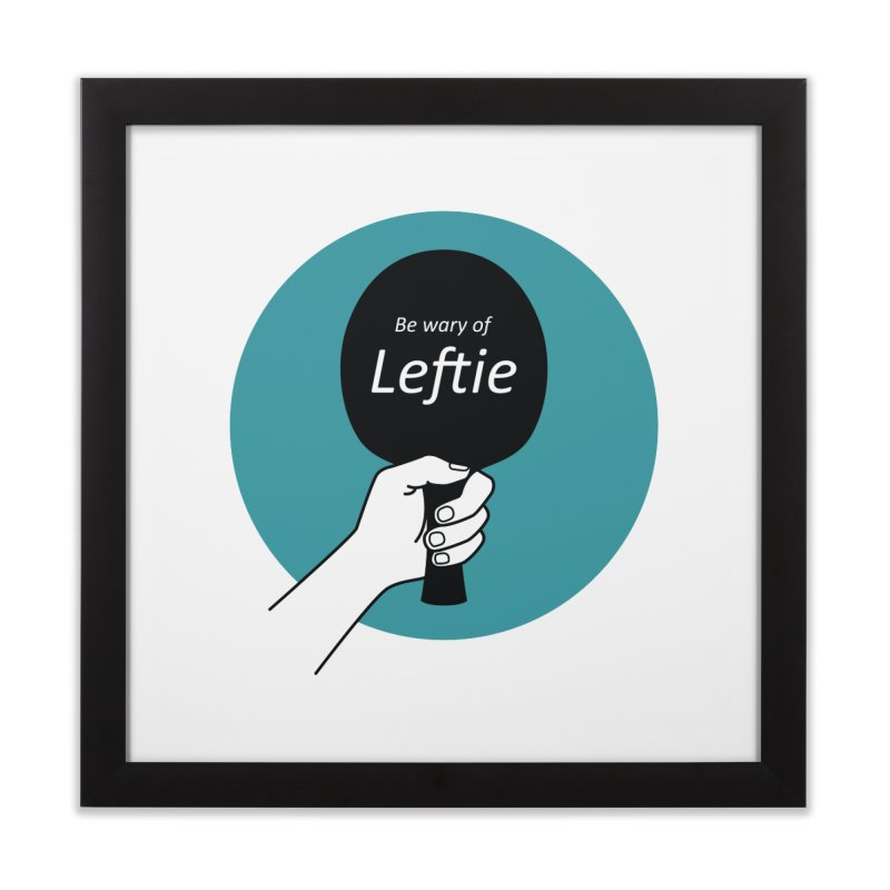 Be Wary of Leftie Home Framed Fine Art Print by PingSunday's Table Tennis Merchandise.