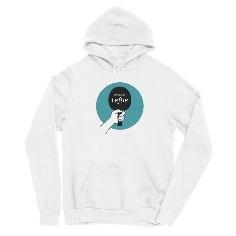 Be Wary of Leftie Men's Pullover Hoody by PingSunday's Table Tennis Merchandise.