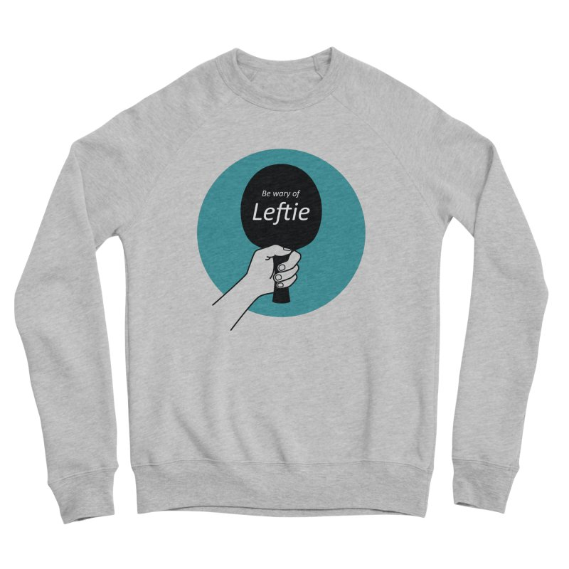 Be Wary of Leftie Men's Sponge Fleece Sweatshirt by PingSunday's Table Tennis Merchandise.