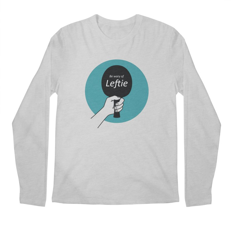 Be Wary of Leftie Men's Longsleeve T-Shirt by PingSunday's Table Tennis Merchandise.