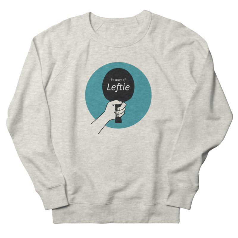 Be Wary of Leftie Men's French Terry Sweatshirt by PingSunday's Table Tennis Merchandise.