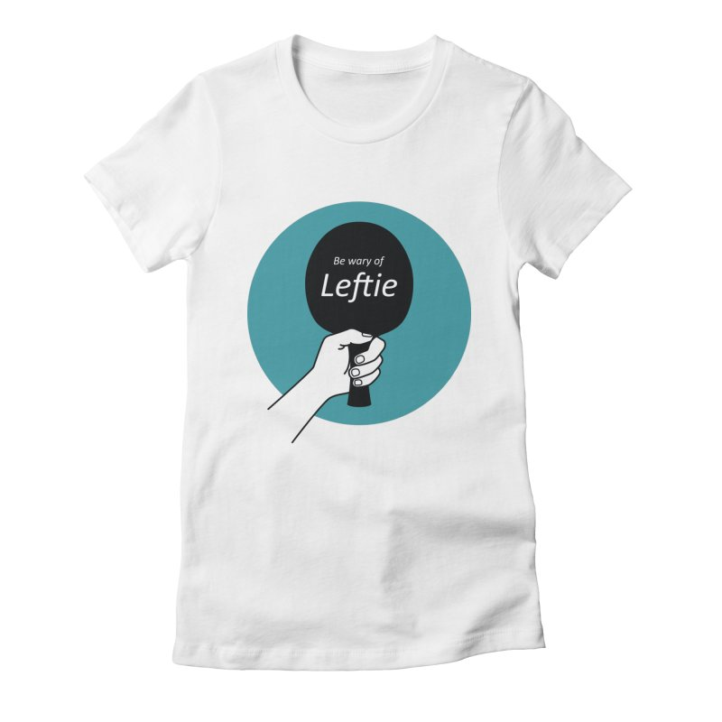 Be Wary of Leftie Women's Fitted T-Shirt by PingSunday's Table Tennis Merchandise.