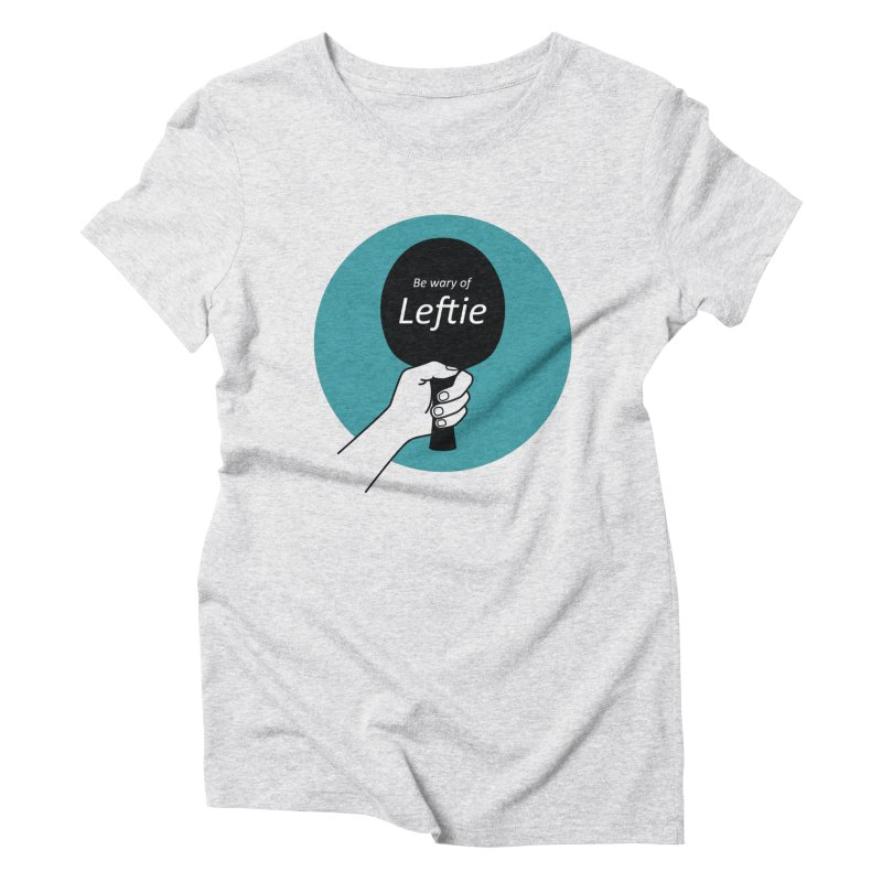 Be Wary of Leftie Women's Triblend T-Shirt by PingSunday's Table Tennis Merchandise.