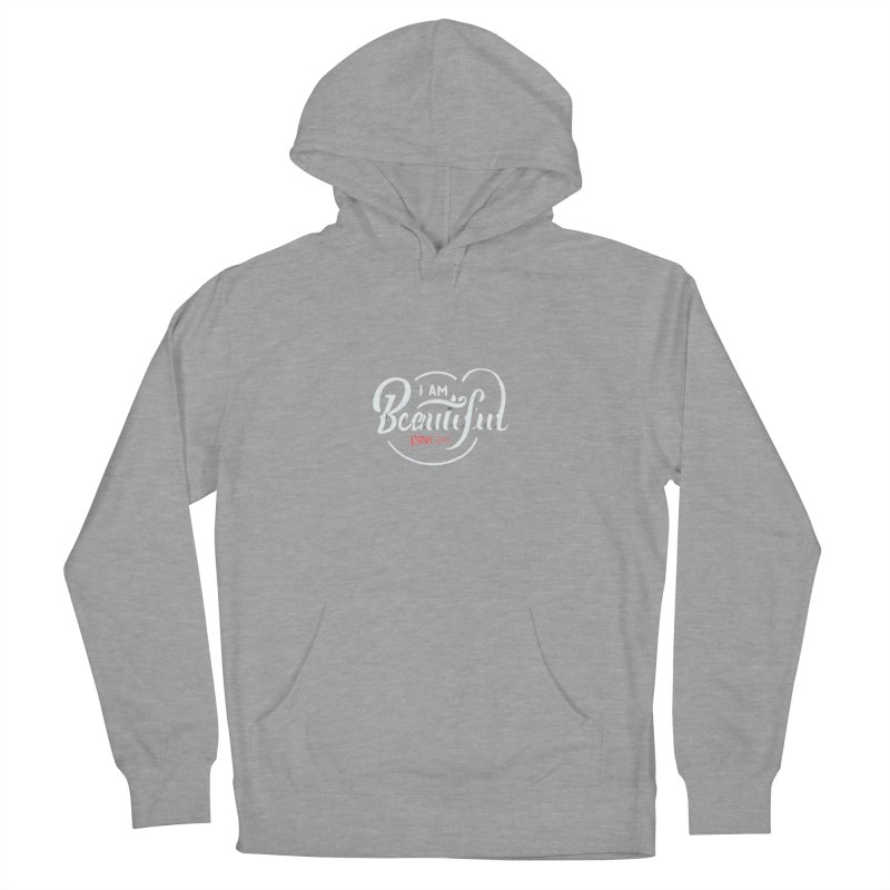 P.ink Day - I am Beautiful - Permanent Collection Men's Pullover Hoody by P.INK—don't let breast cancer leave the last mark
