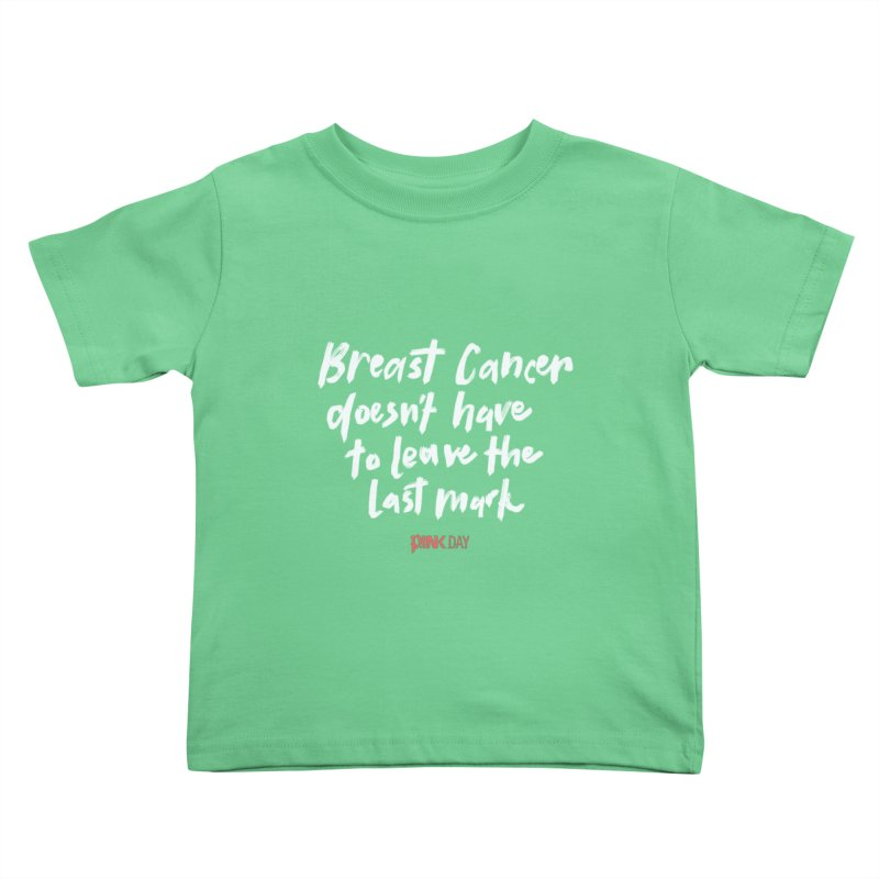 P.ink Day - Breast Cancer Doesn't Have to Leave the Last Mark - White - Permanent Collection Kids Toddler T-Shirt by P.INK—don't let breast cancer leave the last mark
