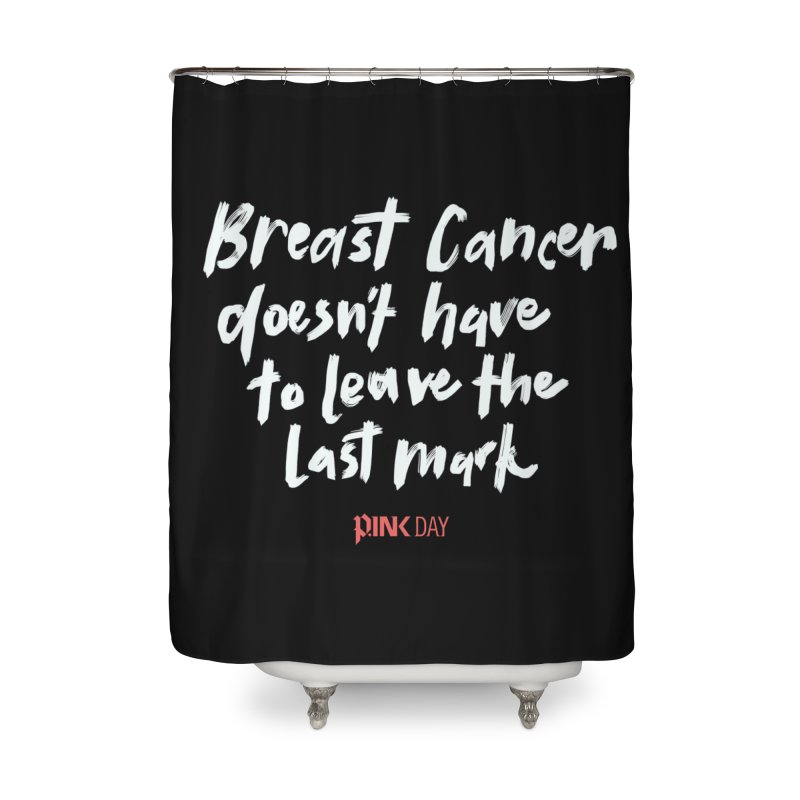 P.ink Day - Breast Cancer Doesn't Have to Leave the Last Mark - White - Permanent Collection Home Shower Curtain by P.INK—don't let breast cancer leave the last mark
