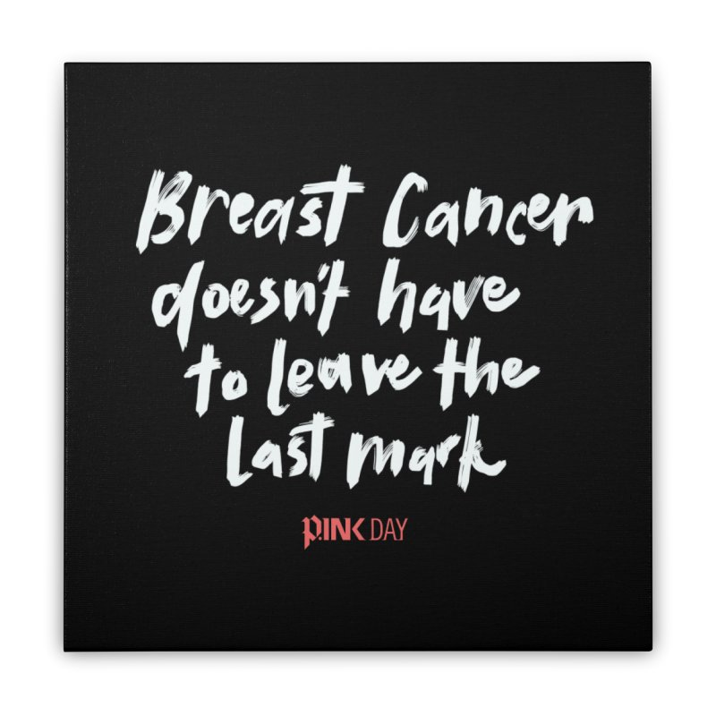 P.ink Day - Breast Cancer Doesn't Have to Leave the Last Mark - White - Permanent Collection Home Stretched Canvas by P.INK—don't let breast cancer leave the last mark