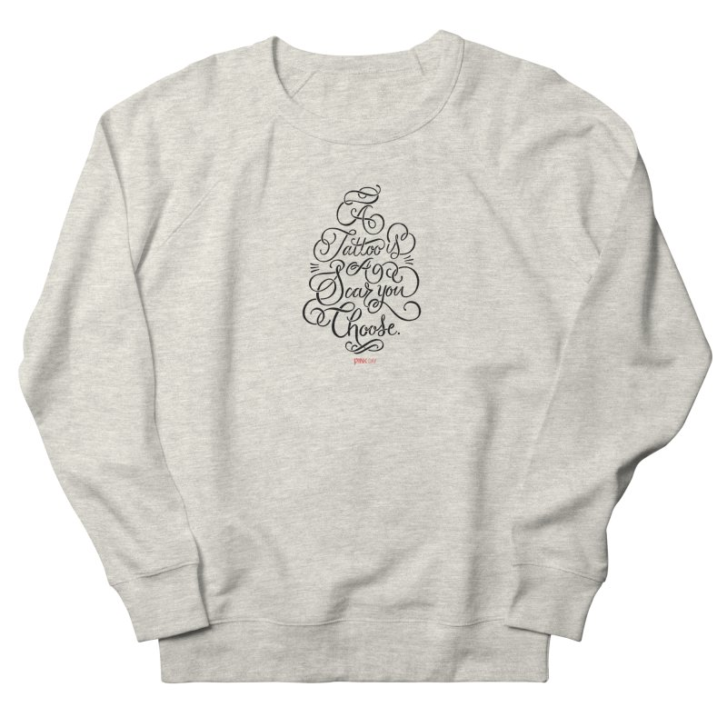 P.ink Day - A Tattoo is a Scar You Choose - Black - Permanent Collection Women's Sweatshirt by P.INK—don't let breast cancer leave the last mark