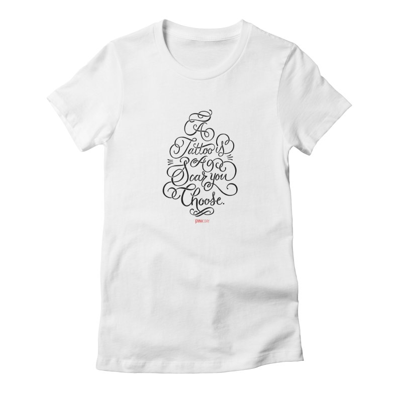 P.ink Day - A Tattoo is a Scar You Choose - Black - Permanent Collection Women's Fitted T-Shirt by P.INK—don't let breast cancer leave the last mark