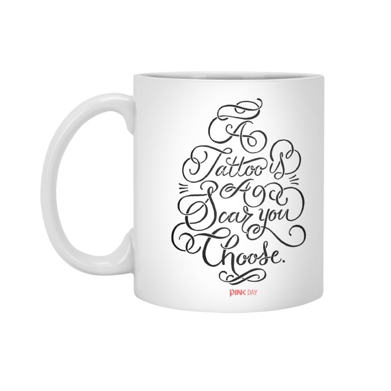 P.ink Day - A Tattoo is a Scar You Choose - Black - Permanent Collection Accessories Mug by P.INK—don't let breast cancer leave the last mark