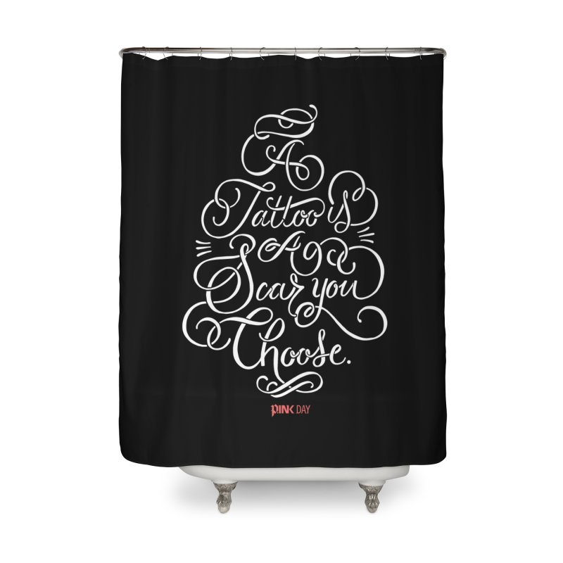 P.ink Day - A Tattoo is a Scar You Choose - White - Permanent Collection Home Shower Curtain by P.INK—don't let breast cancer leave the last mark