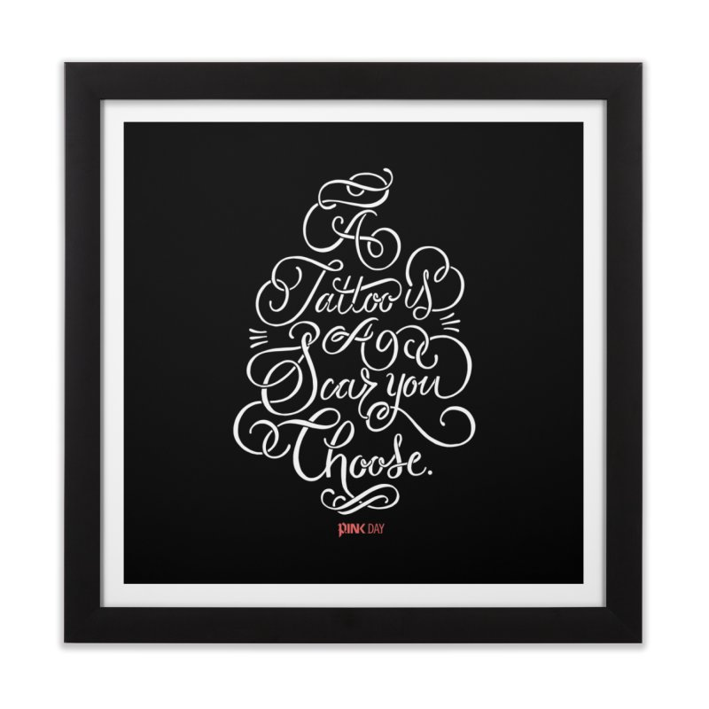 P.ink Day - A Tattoo is a Scar You Choose - White - Permanent Collection Home Framed Fine Art Print by P.INK—don't let breast cancer leave the last mark