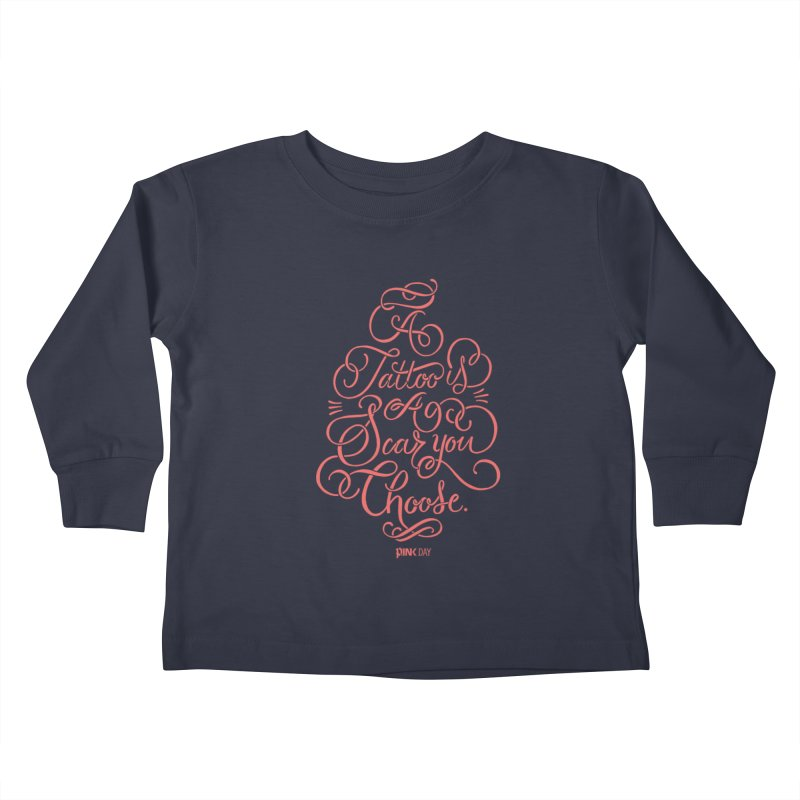 P.ink Day A Tattoo Is a Scar You Choose / Red Wear Kids Toddler Longsleeve T-Shirt by P.INK—don't let breast cancer leave the last mark