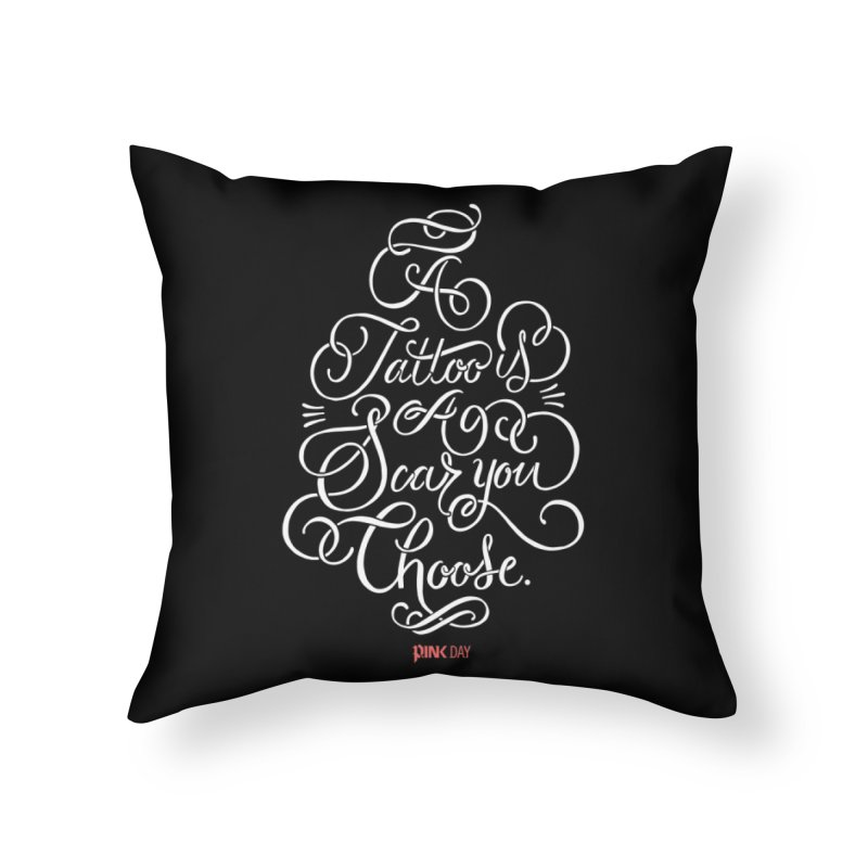 P.ink Day A Tattoo Is a Scar You Choose / White Wear Home Throw Pillow by P.INK—don't let breast cancer leave the last mark