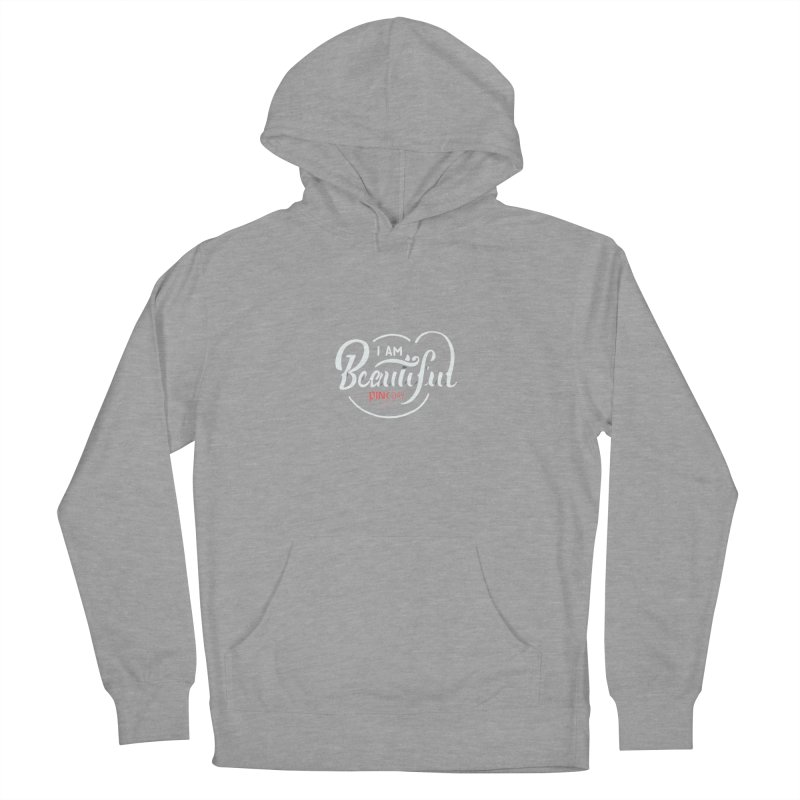P.ink Day 2016 I Am Beautiful / White Wear Women's Pullover Hoody by P.INK—don't let breast cancer leave the last mark